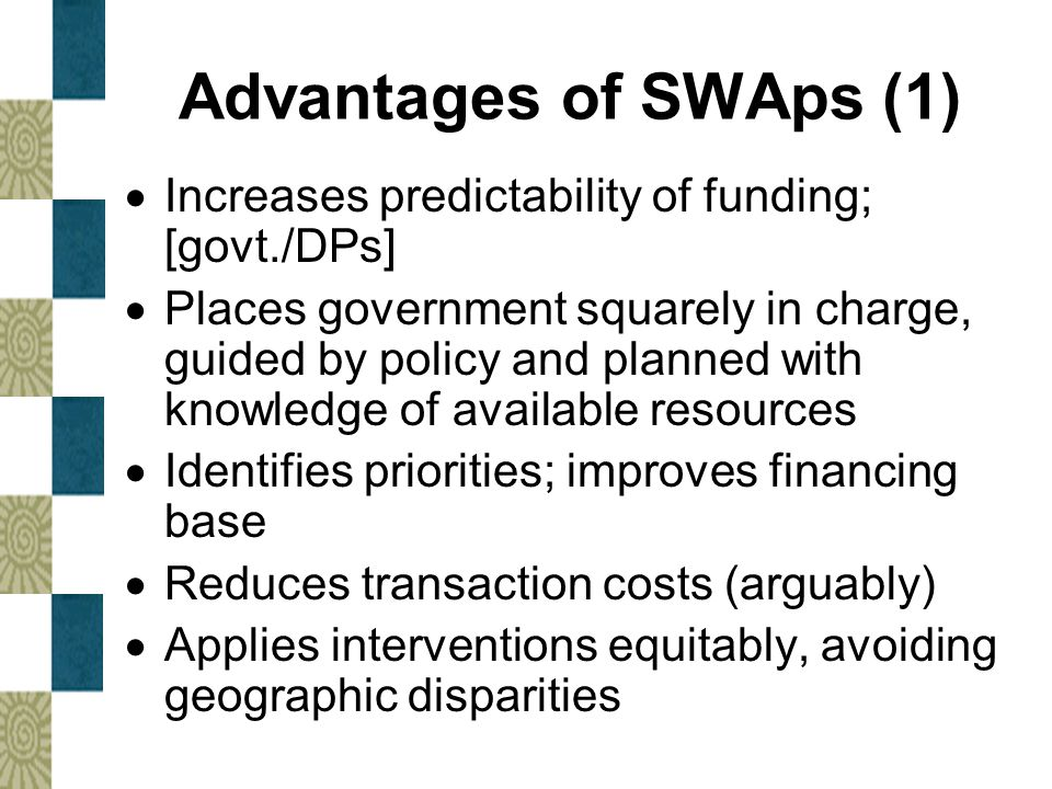 Advantages of SWAps (1) Increases predictability of funding; [govt./DPs]
